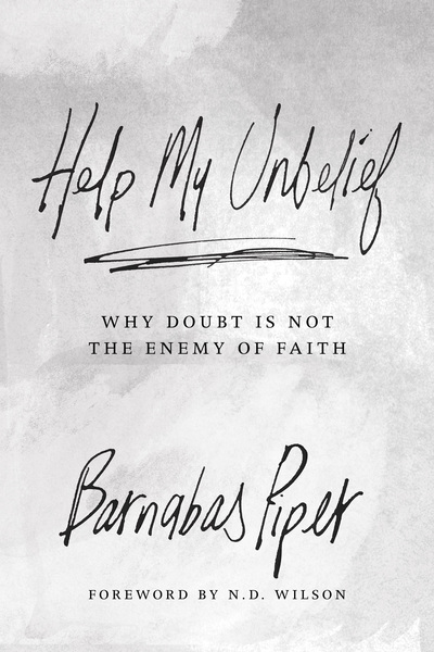 Help My Unbelief Why Doubt Is Not the Enemy of Faith