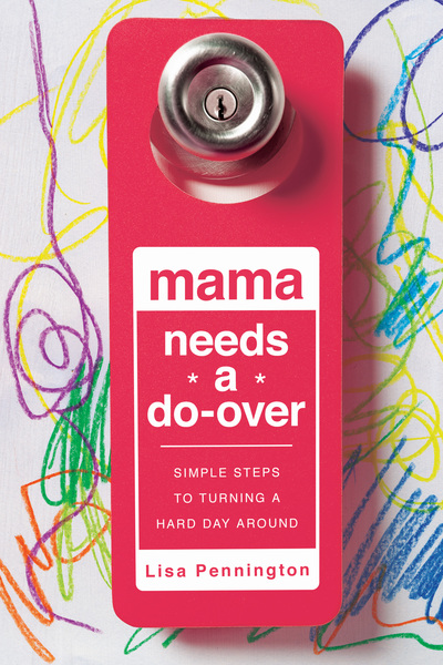 Mama Needs a Do-Over Simple Steps to Turning a Hard Day Around