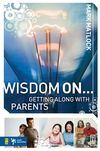 Wisdom On ... Getting Along with Parents