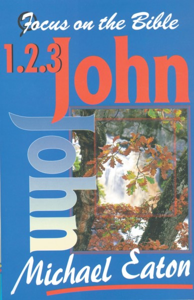 Focus on the Bible: 1-3 John (Eaton 1996) - FB