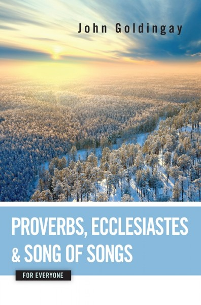 Proverbs, Ecclesiastes, and Song of Songs: For Everyone Commentary Series