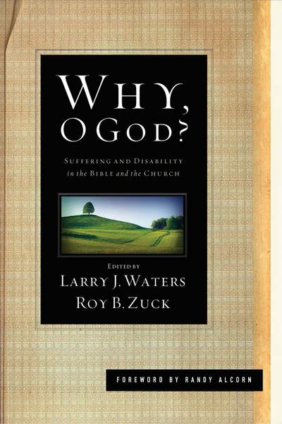 Why, O God? (Foreword by Randy Alcorn) Suffering and Disability in the Bible and the Church