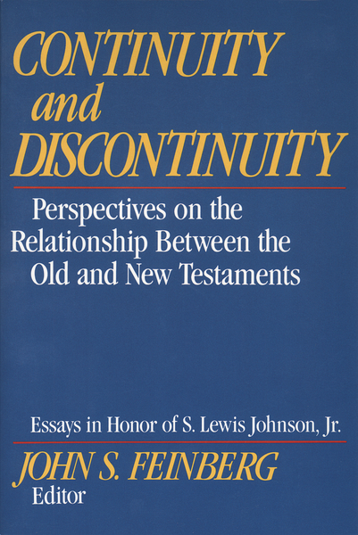 Continuity and Discontinuity (Essays in Honor of S. Lewis Johnson, Jr.) Perspectives on the Relationship Between the Old and New Testaments
