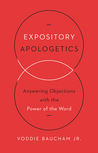 Expository Apologetics Answering Objections with the Power of the Word