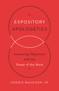 Expository Apologetics: Answering Objections with the Power of the Word