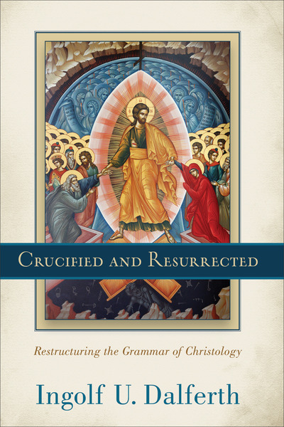 Crucified and Resurrected: Restructuring the Grammar of Christology