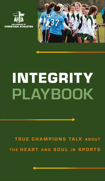 Integrity Playbook True Champions Talk about the Heart and Soul in Sports