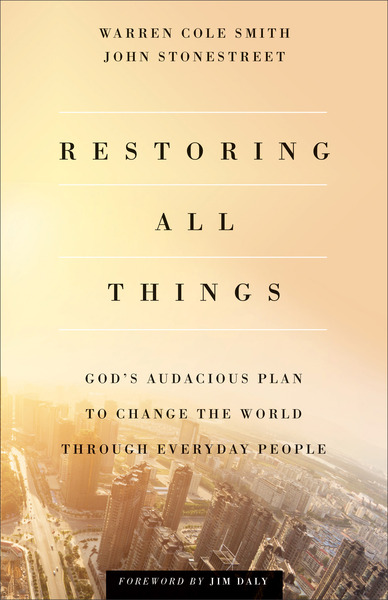 Restoring All Things God's Audacious Plan to Change the World through Everyday People