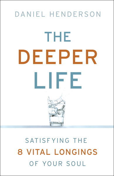 The Deeper Life Satisfying the 8 Vital Longings of Your Soul