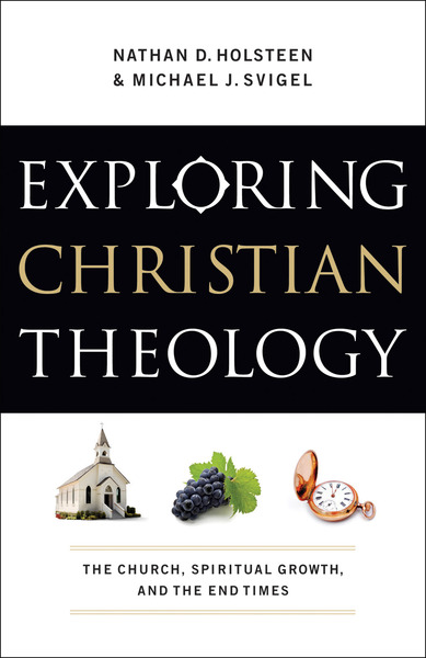 Exploring Christian Theology : Volume 3: The Church, Spiritual Growth, and the End Times
