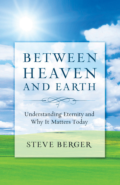 Between Heaven and Earth Finding Hope, Courage, and Passion Through a Fresh Vision of Heaven