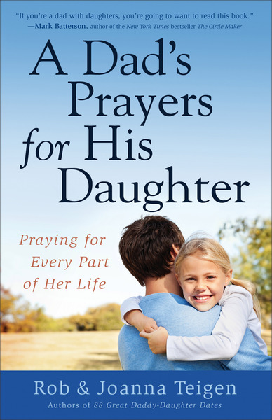 A Dad's Prayers for His Daughter Praying for Every Part of Her Life