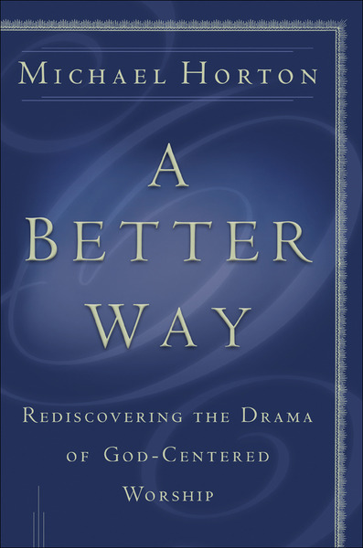 A Better Way Rediscovering the Drama of God-Centered Worship