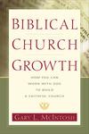 Biblical Church Growth: How You Can Work with God to Build a Faithful Church
