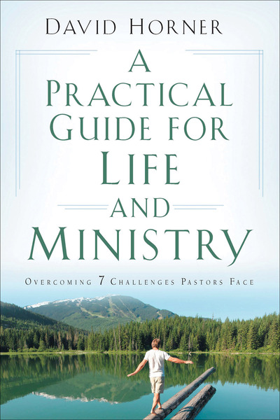 A Practical Guide for Life and Ministry Overcoming 7 Challenges Pastors Face