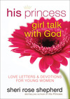 His Princess Girl Talk with God Love Letters and Devotions for Young Women