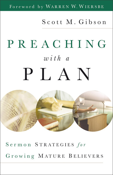 Preaching with a Plan Sermon Strategies for Growing Mature Believers