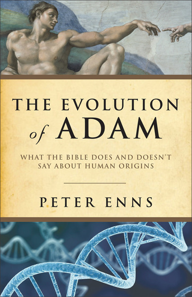The Evolution of Adam What the Bible Does and Doesn't Say about Human Origins