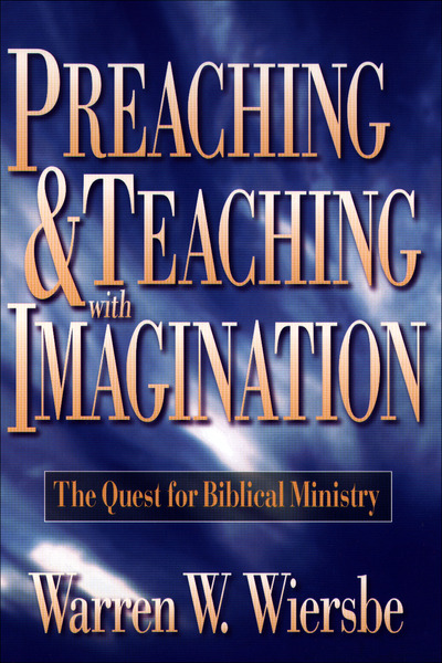 Preaching and Teaching with Imagination The Quest for Biblical Ministry