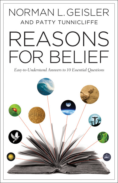 Reasons for Belief Easy-to-Understand Answers to 10 Essential Questions
