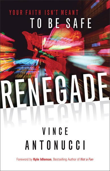 Renegade Your Faith Isn't Meant to Be Safe