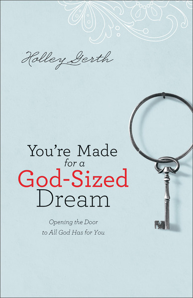 You're Made for a God-Sized Dream Opening the Door to All God Has for You