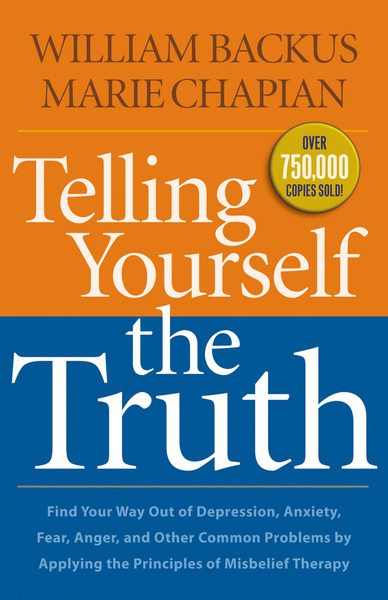 Telling Yourself the Truth: Find Your Way Out of Depression, Anxiety, Fear, Anger, and Other Common Problems by Applying the Principles of Misbelief Therapy