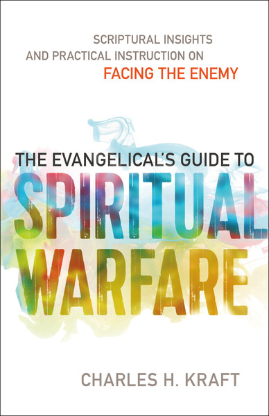 The Evangelical's Guide to Spiritual Warfare Practical Instruction and Scriptural Insights on Facing the Enemy