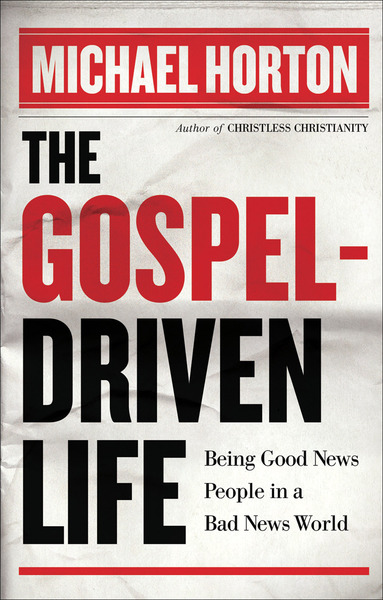 The Gospel-Driven Life Being Good News People in a Bad News World