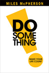 DO Something!: Make Your Life Count
