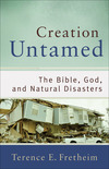 Creation Untamed (Theological Explorations for the Church Catholic): The Bible, God, and Natural Disasters