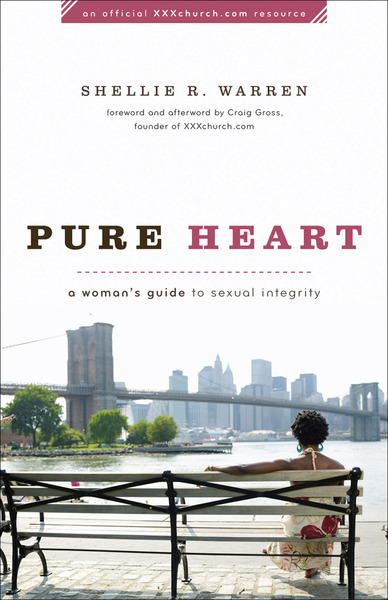 pure heart a woman s guide to sexual integrity by craig gross and