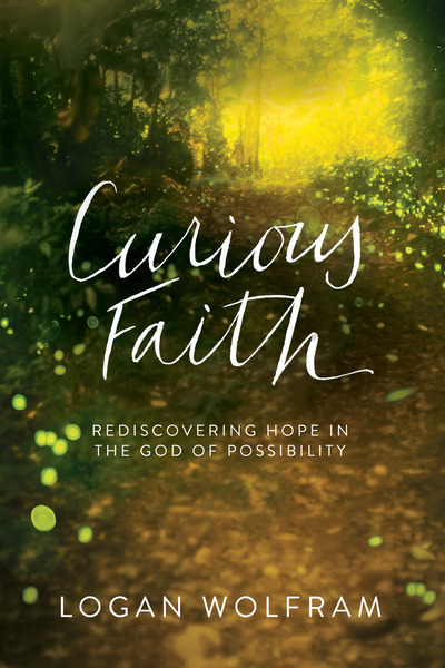 Curious Faith Rediscovering Hope in the God of Possibility