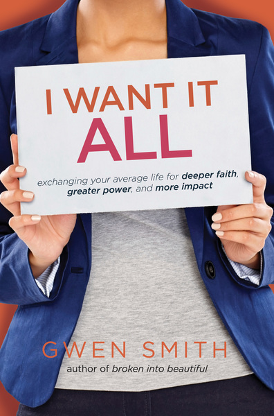 I Want It All Exchanging Your Average Life for Deeper Faith, Greater Power, and More Impact