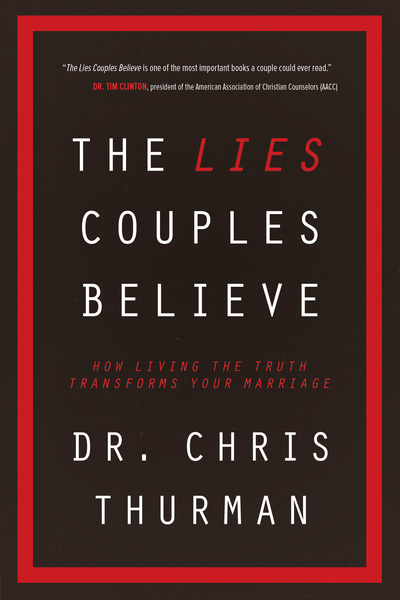 The Lies Couples Believe How Living the Truth Transforms Your Marriage