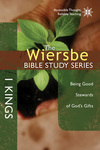 The Wiersbe Bible Study Series: 1 Kings Being Good Stewards of God's Gifts
