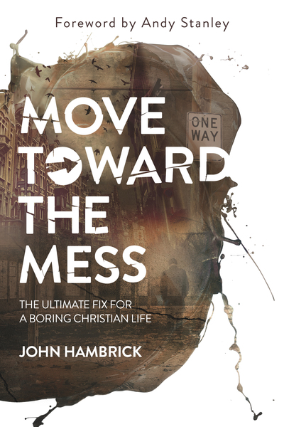 Move Toward the Mess The Ultimate Fix for a Boring Christian Life