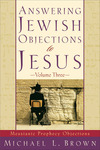 Answering Jewish Objections to Jesus : Volume 3: Messianic Prophecy Objections