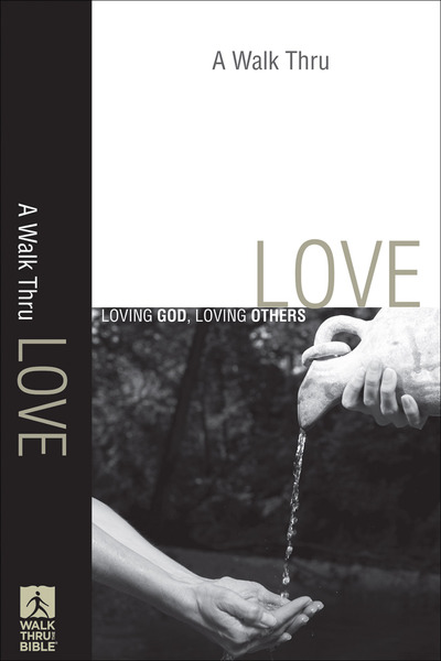 A Walk Thru Love (Walk Thru the Bible Discussion Guides): Loving God, Loving Others