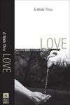 A Walk Thru Love (Walk Thru the Bible Discussion Guides): Loving God, Loving Others