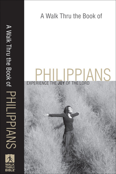 A Walk Thru the Book of Philippians (Walk Thru the Bible Discussion Guides): Experience the Joy of the Lord