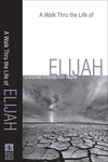A Walk Thru the Life of Elijah (Walk Thru the Bible Discussion Guides): Standing Strong for Truth