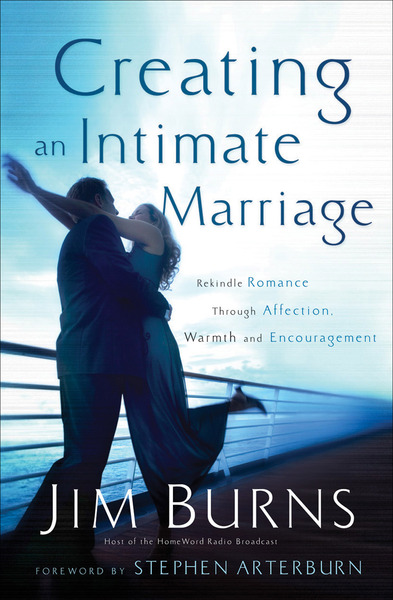 Creating an Intimate Marriage Rekindle Romance Through Affection, Warmth and Encouragement