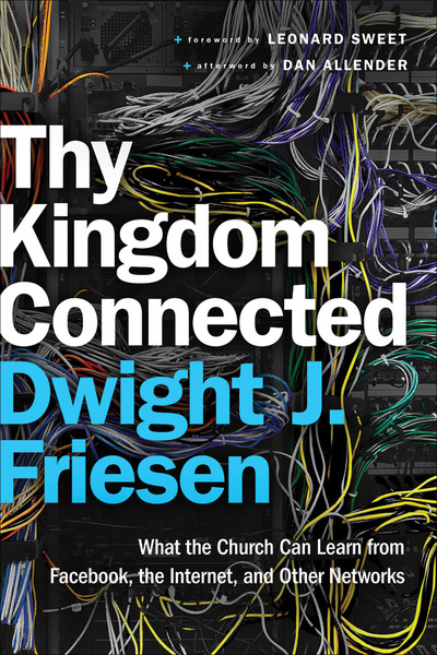 Thy Kingdom Connected (ēmersion: Emergent Village resources for communities of faith) What the Church Can Learn from Facebook, the Internet, and Other Networks