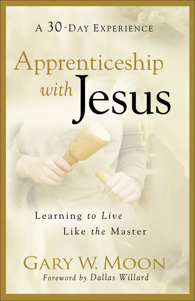 Apprenticeship with Jesus Learning to Live Like the Master