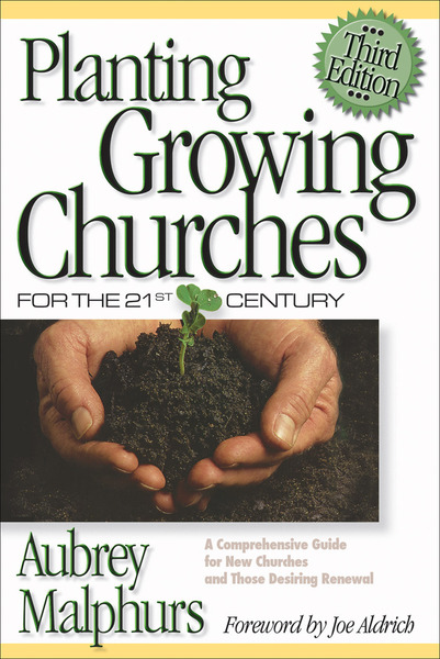 Planting Growing Churches for the 21st Century A Comprehensive Guide for New Churches and Those Desiring Renewal