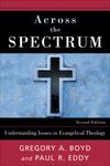 Across the Spectrum: Understanding Issues in Evangelical Theology