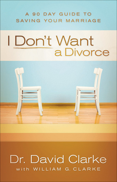 I Don't Want a Divorce A 90 Day Guide to Saving Your Marriage
