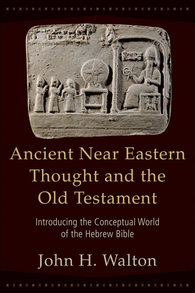 Ancient Near Eastern Thought and the Old Testament Introducing the Conceptual World of the Hebrew Bible