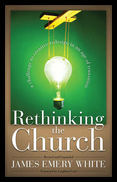 Rethinking the Church A Challenge to Creative Redesign in an Age of Transition